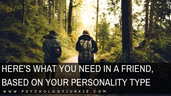 Here's What You Need in a Friend, Based On Your Personality Type