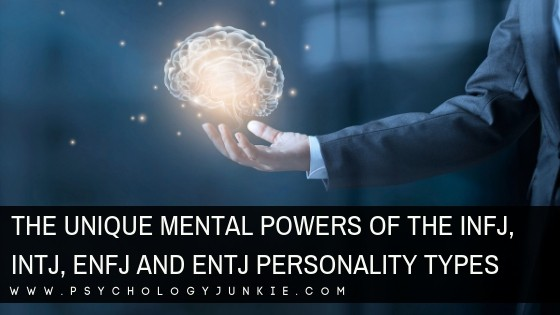 The Unique Mental Powers of the INFJ, INTJ, ENFJ and ENTJ