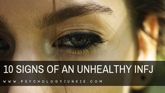 10 things that unhealthy #INFJs do. #INFJ #MBTI #Myersbriggs #personality #personalitytype