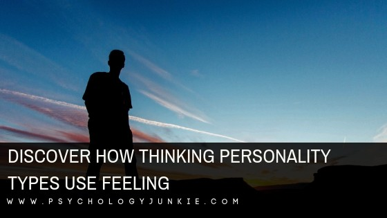 Find out how the thinking #personality types use feeling! #MBTI #Myersbriggs #INTJ #ISTJ #ENTJ #ENTP