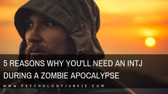 5 Reasons Why You'll Need an INTJ During a Zombie Apocalypse