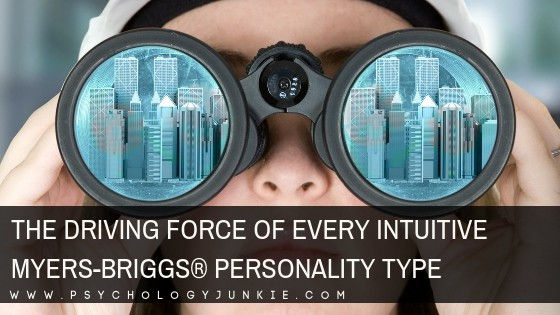 The Driving Force of Every Intuitive Myers-Briggs® Personality Type