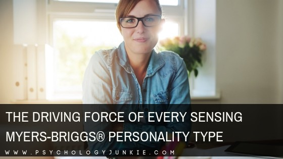 The Driving Force of Every Sensing Myers-Briggs® Personality Type