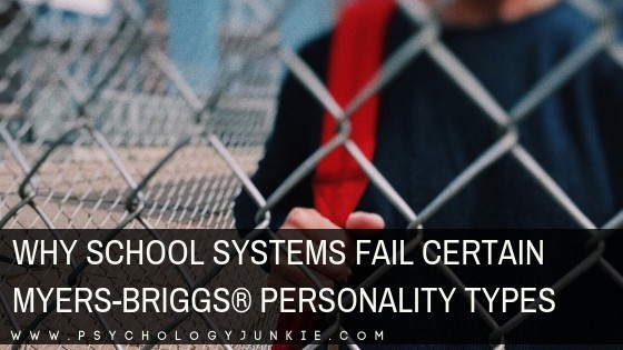 Find out why the education system fails certain #MBTI #Personality types. #INFJ #INTJ #INFP #INTP #ENFP #ISTP