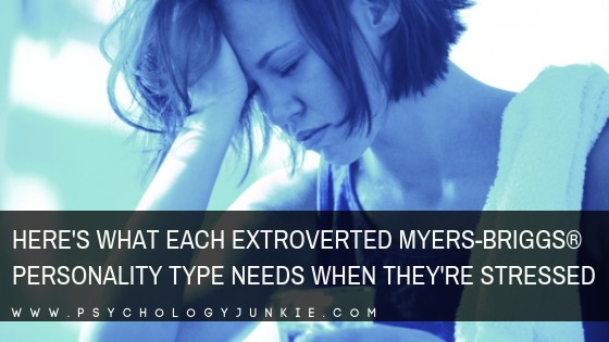 Find out how to help extroverted #personality types experiencing stress. #MBTI #ENFJ #ENFP #ENTJ #ENTP
