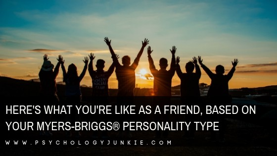 Here's What You're Like as a Friend, Based On Your Myers-Briggs® Personality Type