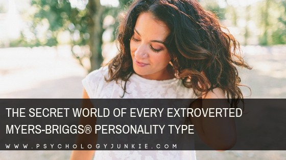 The Secret World of Every Extroverted Myers-Briggs® Personality Type