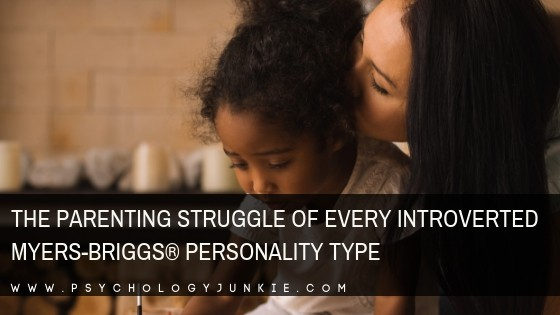 What is your unique parenting struggle, based on your #personality type? #MBTI #introvert #INFJ #INTJ #INFP #INTP