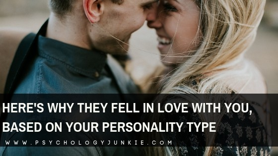 Here's Why They Fell in Love With You, Based on Your Personality Type