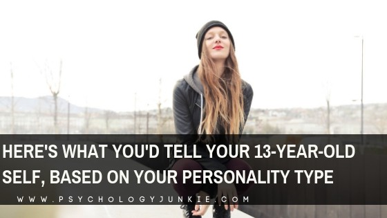Here's What You'd Tell Your 13-Year-Old Self, Based on Your Personality Type