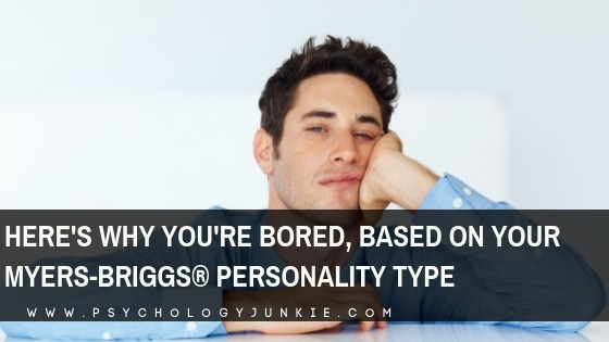Here's Why You're Bored, Based on Your Myers-Briggs® Personality Type