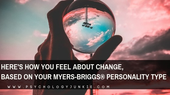 Here's How You Feel About Change, Based on Your Myers-Briggs® Personality Type