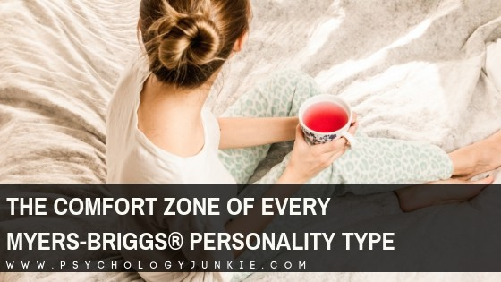 Find out what really gets each Myers-Briggs personality type into their comfort zone. #MBTI #INFJ #Personality #INTJ #INFP #INTP