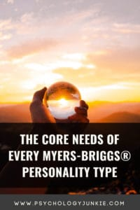 Explore the core needs of each of the 16 Myers-Briggs personality types. #MBTI #Personality #INFJ #INTJ #INFP #INTP
