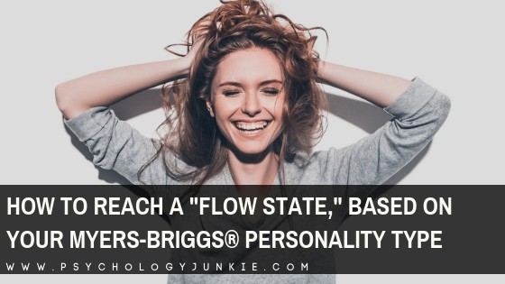 Find out how to experience an energizing flow state based on your Myers-Briggs® personality type. #MBTI #Personality #INFJ #INTJ #INFP #INTP #ENFP