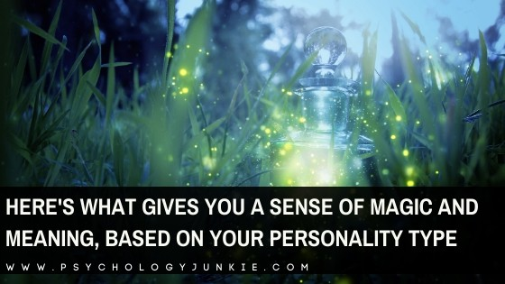 Here's What Gives You a Sense of Magic and Meaning, Based on Your Personality Type