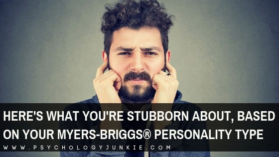 Find out what each personality type tends to get stubborn about. #MBTI #Personality #INFJ #INTJ #INFP #INTP