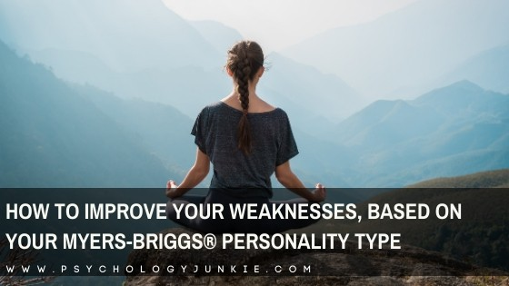 How to Improve Your Weaknesses, Based on Your Myers-Briggs® Personality Type