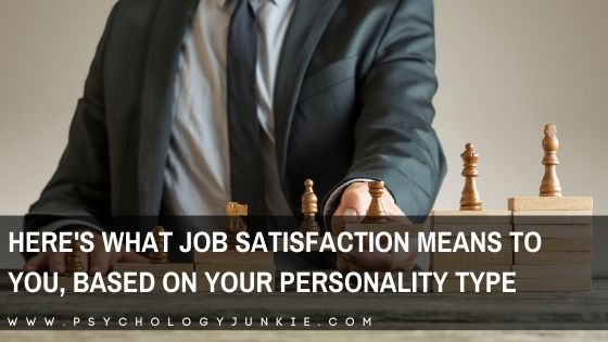 Here's What Job Satisfaction Means to You, Based on Your Personality Type