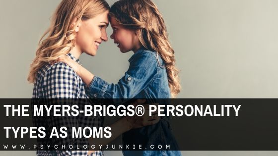 The Myers-Briggs® Personality Types as Moms