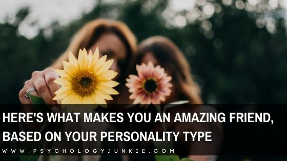 Find out what makes you excel as a friend, based on your Myers-Briggs® personality type. #MBTI #Personality #INFJ #INFP