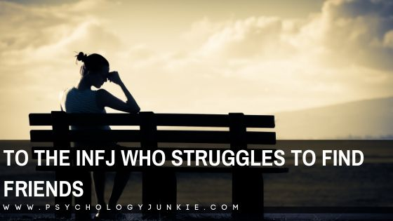 Get encouragement and direction when you're struggling to find friends as an #INFJ. #MBTI #Personality