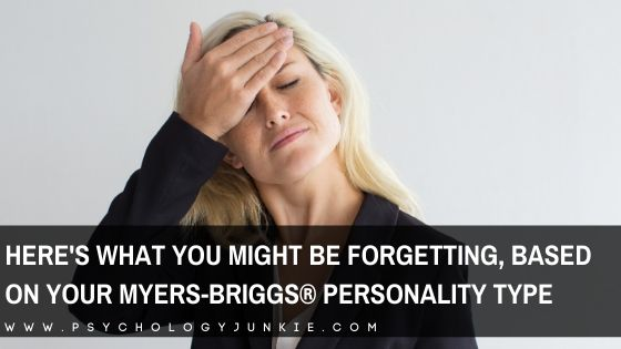 Find out what each personality type tends to forget. #MBTI #Personality #INFJ #INTJ #INFP