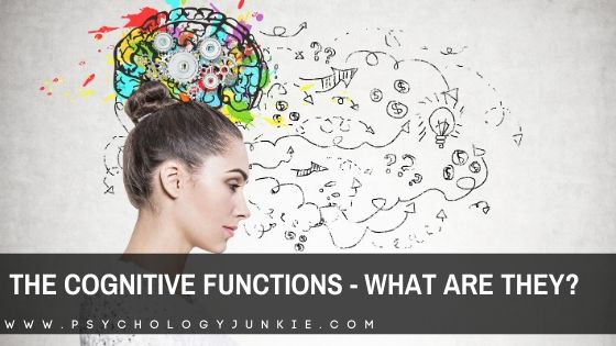 The Cognitive Functions – What Are They?