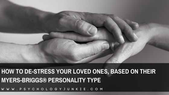 How to De-Stress Your Loved Ones, Based On Their Myers-Briggs® Personality Type