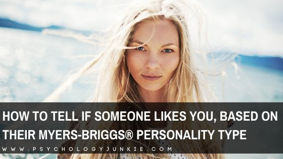 How to Tell if Someone Likes You, Based On Their Myers-Briggs® Personality Type