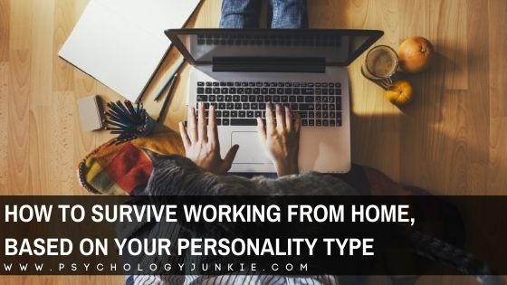 How to Survive Working from Home, Based On Your Myers-Briggs® Personality Type
