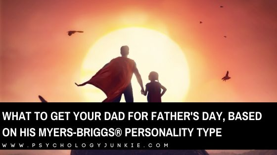 Find out what would REALLY make your dad smile this father's day, based on his Myers-Briggs® personality type. #MBTI #INFJ #INFP #Personality