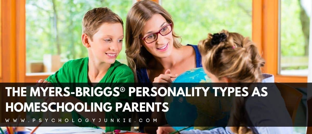 Discover the unique strengths and struggles of any homeschooling parent, based on their personality type. #MBTI #Personality #Homeschooling