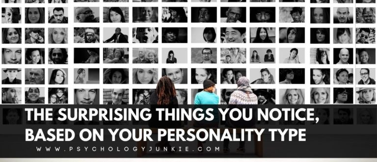 The Surprising Things You Notice, Based On Your Personality Type