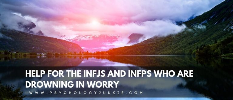 For the INFJs and INFPs Who are Drowning in Worry
