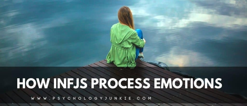 An in-depth look at how INFJs process the emotions and feelings of the people around them and themselves. #INFJ #Personality