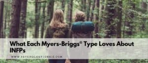 Find out what each of the 16 personality types loves about INFPs! #MBTI #Personality #INFP