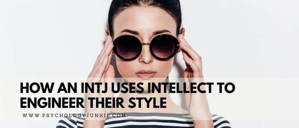 Discover the unique style attitudes of the INTJ personality type. #INTJ #Personality