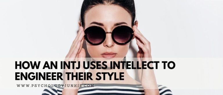 How an INTJ Uses Intellect to Engineer Their Style