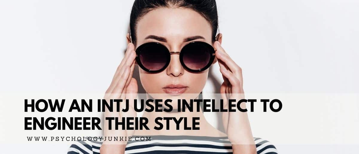 Discover the unique style attitudes of the INTJ personality type. #INTJ #Personality