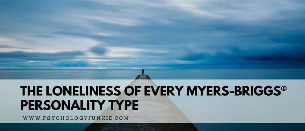 Find out what causes each of the 16 personality types to feel lonely. #MBTI #INFJ #INFP