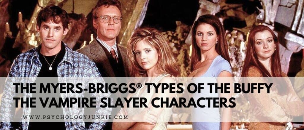 Get an in-depth look at the Myers-Briggs® types of the Buffy the Vampire Slayer characters. #MBTI #Buffy #Personality