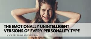 Get an in-depth look at the emotionally unintelligent versions of each of the 16 Myers-Briggs® personality types. #MBTI #Personality