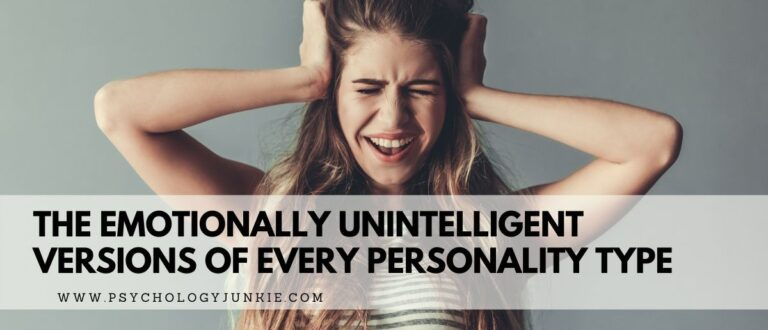 The Emotionally Unintelligent Versions of Every Personality Type