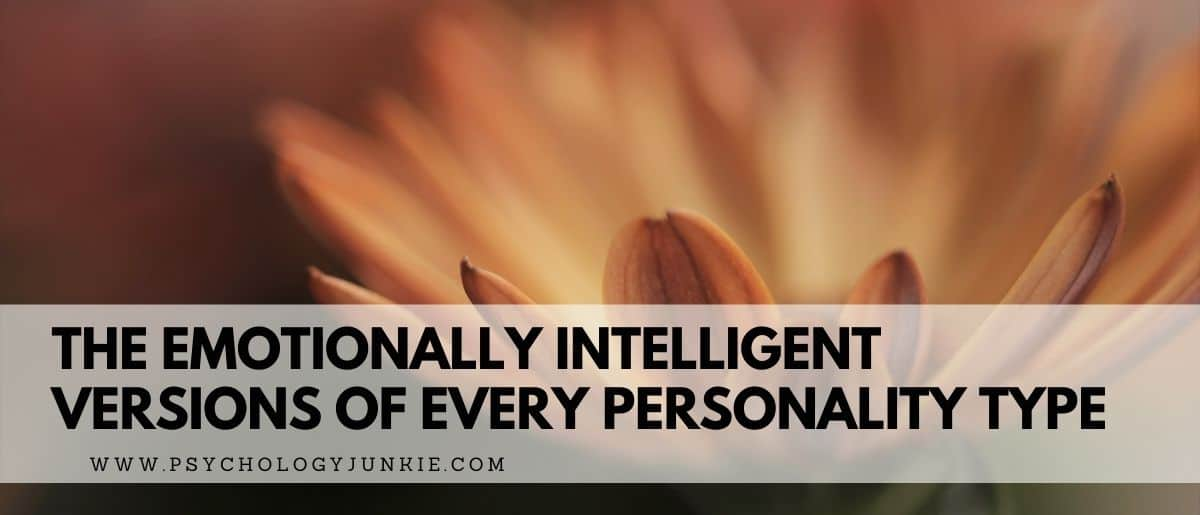 Get a deeper look at the emotionally intelligent, healthy versions of each of the Myers-Briggs® personality types. #INFJ #MBTI #Personality