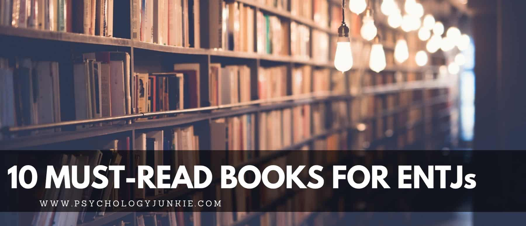 Discover ten of the books that ENTJs recommend to others again and again. #MBTI #ENTJ