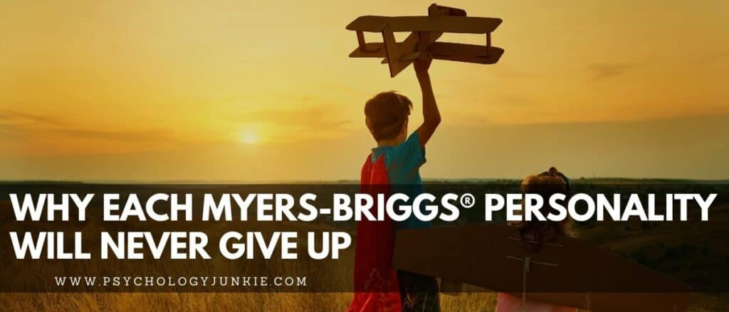 Find out why each of the 16 Myers-Briggs® personality types won't give up in the face of hardship. #MBTI #Personality