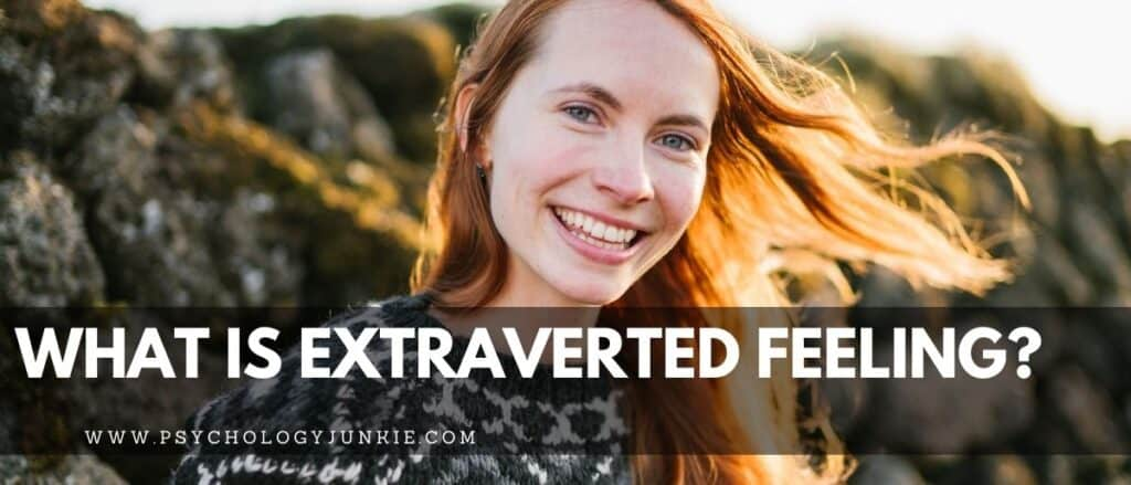 Get an in-depth look at what Extraverted Feeling is and what it means for ENFJs, ESFJs, INFJs, and ISFJs.