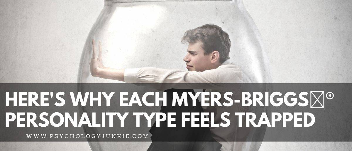 Find out why each of the 16 Myers-Briggs personality types feels trapped, and how to deal with it! #MBTI #Personality #INFJ